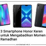 3 Smartphone Honor Keren untuk Mengabadikan Momen Ramadhan