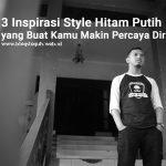 3 Inspirasi Style Hitam Putih yang Membuat Percaya Diri